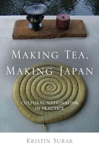 Making Tea, Making Japan: Cultural Nationalism in Practice (Paperback)