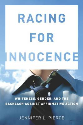 Racing for Innocence: Whiteness, Gender, and the Backlash Against Affirmative Action (Hardback)