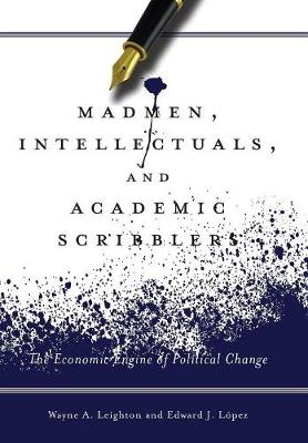 Madmen, Intellectuals, and Academic Scribblers: The Economic Engine of Political Change (Hardback)
