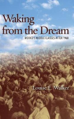 Waking from the Dream: Mexico's Middle Classes after 1968 (Hardback)