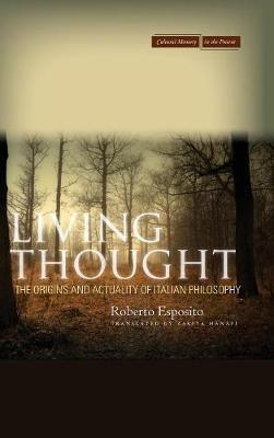 Living Thought: The Origins and Actuality of Italian Philosophy - Cultural Memory in the Present (Hardback)