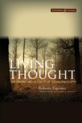 Living Thought: The Origins and Actuality of Italian Philosophy - Cultural Memory in the Present (Paperback)