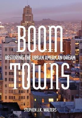 Boom Towns: Restoring the Urban American Dream (Hardback)