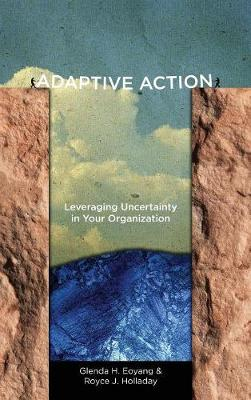 Adaptive Action: Leveraging Uncertainty in Your Organization (Hardback)