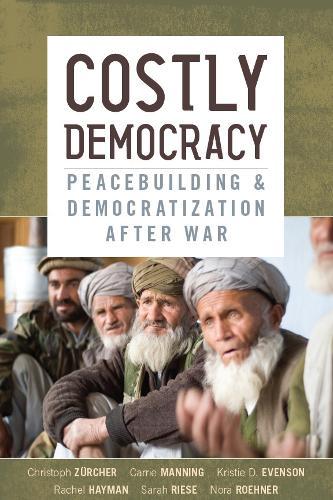 Costly Democracy: Peacebuilding and Democratization After War (Hardback)
