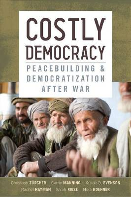 Costly Democracy: Peacebuilding and Democratization After War (Paperback)