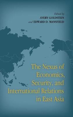 The Nexus of Economics, Security, and International Relations in East Asia (Hardback)