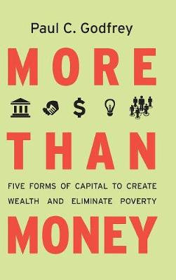 More than Money: Five Forms of Capital to Create Wealth and Eliminate Poverty (Hardback)