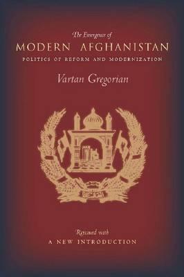 The Emergence of Modern Afghanistan: Politics of Reform and Modernization (Hardback)