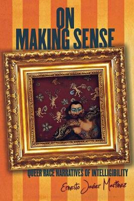 On Making Sense: Queer Race Narratives of Intelligibility - Stanford Studies in Comparative Race and Ethnicity (Paperback)