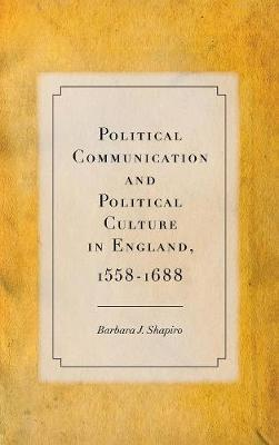 Political Communication and Political Culture in England, 1558-1688 (Hardback)