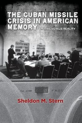 The Cuban Missile Crisis in American Memory: Myths versus Reality - Stanford Nuclear Age Series (Paperback)