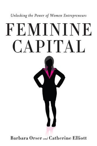 Feminine Capital: Unlocking the Power of Women Entrepreneurs (Hardback)