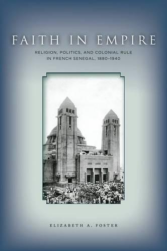 Faith in Empire: Religion, Politics, and Colonial Rule in French Senegal, 1880-1940 (Hardback)