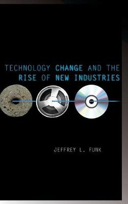 Technology Change and the Rise of New Industries - Innovation and Technology in the World Economy (Hardback)