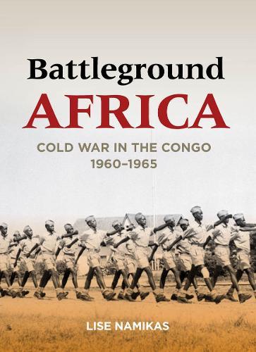 Battleground Africa: Cold War in the Congo, 1960-1965 - Cold War International History Project (Hardback)