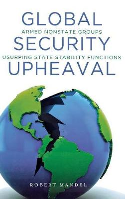 Global Security Upheaval: Armed Nonstate Groups Usurping State Stability Functions (Hardback)