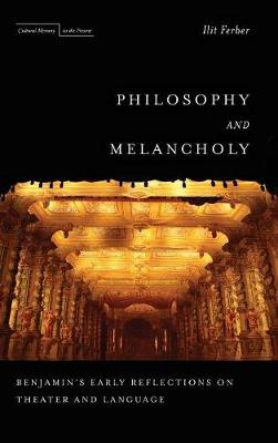 Philosophy and Melancholy: Benjamin's Early Reflections on Theater and Language - Cultural Memory in the Present (Hardback)