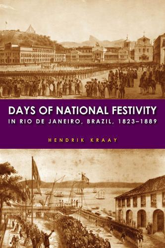 Days of National Festivity in Rio de Janeiro, Brazil, 1823-1889 (Hardback)