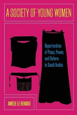 A Society of Young Women: Opportunities of Place, Power, and Reform in Saudi Arabia (Paperback)