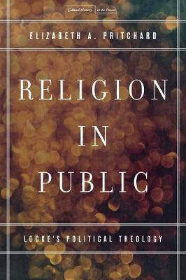 Religion in Public: Locke's Political Theology - Cultural Memory in the Present (Paperback)