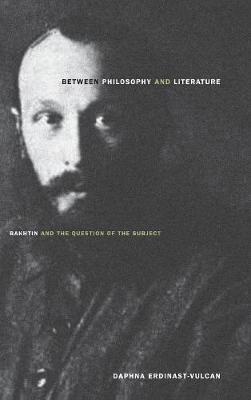 Between Philosophy and Literature: Bakhtin and the Question of the Subject (Hardback)