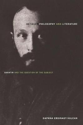 Between Philosophy and Literature: Bakhtin and the Question of the Subject (Paperback)