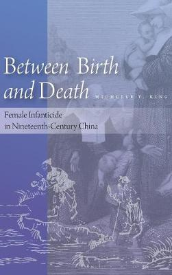 Between Birth and Death: Female Infanticide in Nineteenth-Century China (Hardback)