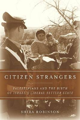 Citizen Strangers: Palestinians and the Birth of Israel's Liberal Settler State - Stanford Studies in Middle Eastern and Islamic Societies and Cultures (Hardback)
