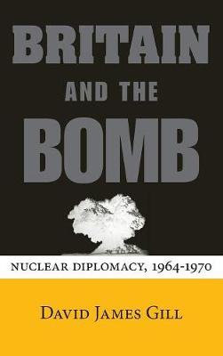 Britain and the Bomb: Nuclear Diplomacy, 1964-1970 - Stanford Nuclear Age Series (Hardback)