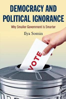 Democracy and Political Ignorance: Why Smaller Government Is Smarter (Paperback)