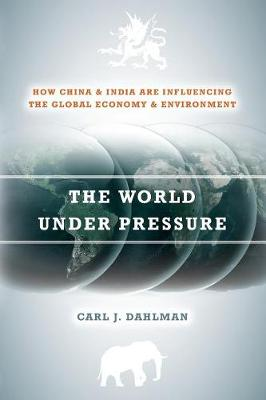 The World Under Pressure: How China and India Are Influencing the Global Economy and Environment (Paperback)
