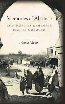 Memories of Absence: How Muslims Remember Jews in Morocco (Hardback)