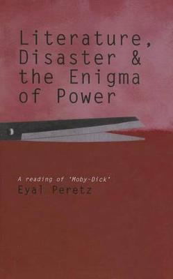 Literature, Disaster, and the Enigma of Power: A Reading of 'Moby-Dick' (Paperback)