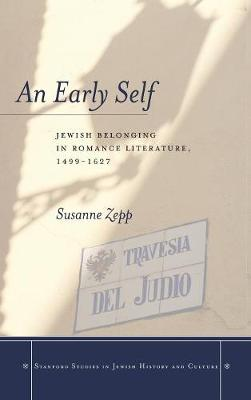 An Early Self: Jewish Belonging in Romance Literature, 1499-1627 - Stanford Studies in Jewish History and Culture (Hardback)