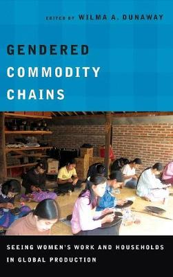 Gendered Commodity Chains: Seeing Women's Work and Households in Global Production (Hardback)