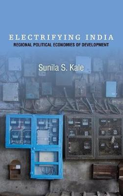Electrifying India: Regional Political Economies of Development (Hardback)