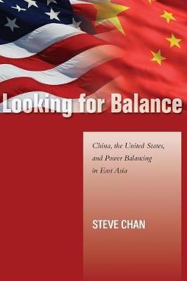 Looking for Balance: China, the United States, and Power Balancing in East Asia - Studies in Asian Security (Paperback)