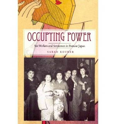 Occupying Power: Sex Workers and Servicemen in Postwar Japan - Studies of the Weatherhead East Asian Institute, Columbia University (Paperback)