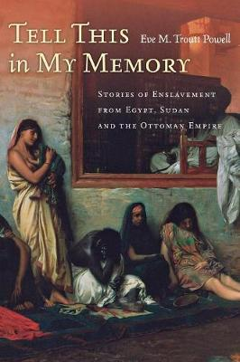 Tell This in My Memory: Stories of Enslavement from Egypt, Sudan, and the Ottoman Empire (Paperback)