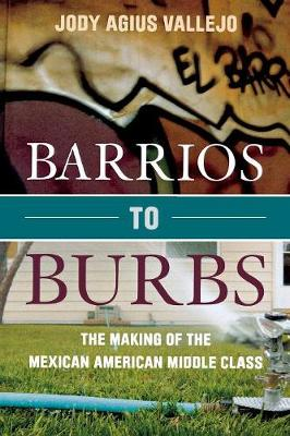 Barrios to Burbs: The Making of the Mexican American Middle Class (Paperback)