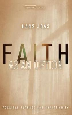 Faith as an Option: Possible Futures for Christianity - Cultural Memory in the Present (Hardback)