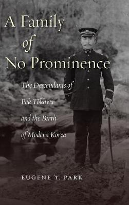 A Family of No Prominence: The Descendants of Pak Tokhwa and the Birth of Modern Korea (Hardback)