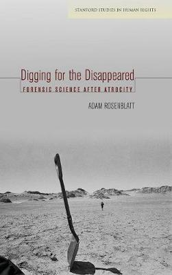 Digging for the Disappeared: Forensic Science after Atrocity - Stanford Studies in Human Rights (Hardback)