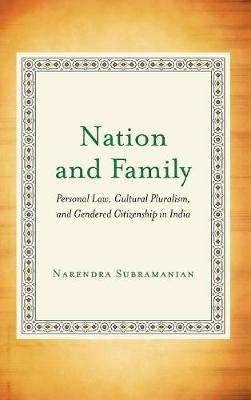 Nation and Family: Personal Law, Cultural Pluralism, and Gendered Citizenship in India (Hardback)