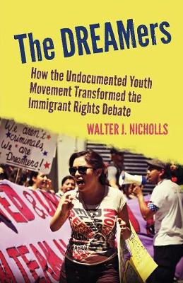The DREAMers: How the Undocumented Youth Movement Transformed the Immigrant Rights Debate (Paperback)