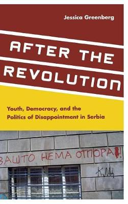 After the Revolution: Youth, Democracy, and the Politics of Disappointment in Serbia (Hardback)