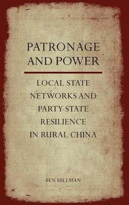 Patronage and Power: Local State Networks and Party-State Resilience in Rural China (Hardback)