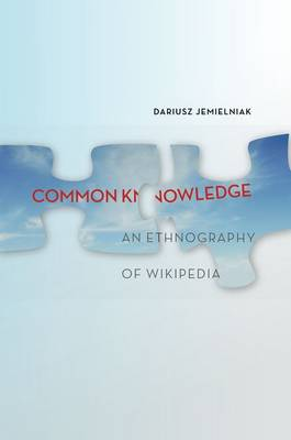 Common Knowledge?: An Ethnography of Wikipedia (Hardback)
