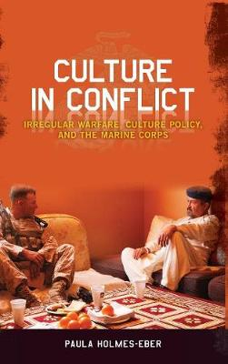 Culture in Conflict: Irregular Warfare, Culture Policy, and the Marine Corps (Hardback)